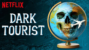 Dark Tourist / Documentary Series